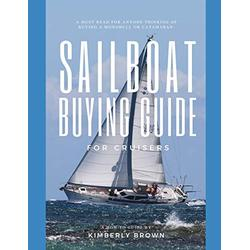 Sailboat Buying Guide For Cruisers: (Determining The Right Sailboat, Sailboat Ownership Costs, Viewing Sailboats To Buy, Creating A Strategy & Buying A Sailboat For Cruising)