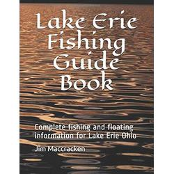 Lake Erie Fishing Guide Book: Complete fishing and floating information for Lake Erie Ohio (Ohio Fishing & Floating Guide Books)