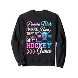 I'm Nice Until Sit Beside Me At Hockey Game Funny Women Sweatshirt