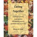 Caring Together: A guide for parents, foster parents and adoptive parents of children who are in care