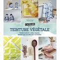 L'atelier de la teinture végétale : Facile et naturel : créez, recyclez, donnez une nouvelle vie à vos textiles