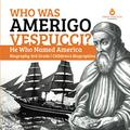 Who Was Amerigo Vespucci? | He Who Named America | Biography 3rd Grade | Children's Biographies