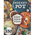 Easy Good Food! Instant Pot 550 Recipes.: 550 Pressure Cooker Recipes that will Help You Eat Good Food Every Day - This Instant Pot Cookbook is an ... Unlimited Healthy. (The Healthy Orange Books)
