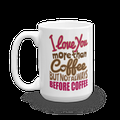 I Love You More Than Coffee But Not Always Before Coffee Funny Sayings Coffee & Tea Mug, Stuff, Cup Décor Presents, Accessories & Collection Things For Coffee Addict & Caffeine Lovers (15oz)