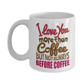 I Love You More Than Coffee But Not Always Before Coffee Funny Sayings Coffee & Tea Mug, Stuff, Cup Décor Presents, Accessories & Collection Things For Coffee Addict & Caffeine Lovers (11oz)