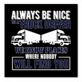 "DistinctInk Custom Bumper Sticker - 6"" x 6"" Decorative Decal - Black Background - Be Nice to Truck Drivers Know Where Nobody"