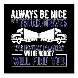 """DistinctInk Custom Bumper Sticker - 6"""" x 6"""" Decorative Decal - Black Background - Be Nice to Truck Drivers Know Where Nobody"""