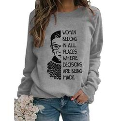 Women Belong in All Places Quote Ruth Bader Ginsburg Sweatshirt Notorious RBG Graphic Pullover Top grey M