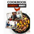 Criminal Minds Cookbook: Dozens Of Easy But Tasty Recipes For Criminal Minds Huge Fans And Anyone Enjoy Cooking Fun