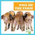 Pigs on the Farm (Bullfrog Books: Farm Animals)