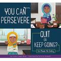 You Can Persevere: Quit or Keep Going? (Making Good Choices)
