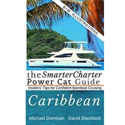 The SmarterCharter POWER CAT Guide: Caribbean: Insiders' Tips for Confident Bareboat Cruising