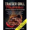 Traeger Grill Masterclass - A Smoker Cookbook for Pitmasters: 301 Recipes with Photo for your Wood Pellet Smoker and Grill to Enjoy Everything from ... Showstopping BBQ Dishes (Barbecue and Grill)