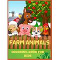 Farm Animals Coloring Book for Kids: Farm Animals Coloring Book for Kids: Super Fun Coloring Pages of Animals on the Farm.Great Gift for Boys and Girls Who Love Farm Animals.