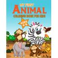 My First Animal Coloring Book For Kids Ages 4-8: Simple Animals Coloring Book For Toddlers & Little Kids Ages 4-8 (Domestics, Birds, Sea And More Animals Coloring Book)
