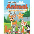My First Animal Coloring Book For Kids Ages 4-8: Funny Coloring Book For Toddlers, Easy Educational Coloring Pages Little Kids Age 4-8 (Awesome Animals Coloring Book For Teen Ages 3-12)