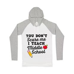 You Dont Scare Me I Teach Middle School Long Sleeve T-Shirt