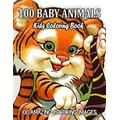 100 Baby Animals Kids Coloring Book 100 Amazing Coloring Images: Cute and Fun 100 Coloring Pages of Animals for Kids from Forests, Jungles, Oceans and Farms for Hours of Coloring Fun.