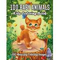 100 Baby Animals Kids Coloring Book 100 Amazing Coloring Images: Cute and Fun 100 Coloring Pages of Animals for Kids Coloring Book Featuring 100 ... Oceans and Farms for Hours of Coloring Fun