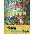 100 Baby Animals Coloring Book: A Coloring Book Featuring 100 Incredibly Cute and Lovable Baby Animals from Forests, Jungles, Oceans and Farms for Hours of Coloring Fun