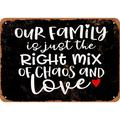 Our Family is Just the Right Mix of Chaos and Love (BLACK BACKGROUND) Metal Sign - 10x14 inch - Vintage Look