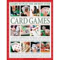 Learn to Play the 200 Best-Ever Card Games : A Fantastic Compendium of the Greatest Card Games from Around the World, Including the History, Rules, and Winning Strategies for Each Game, with More Than 400 Illustrations.