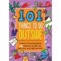 101 Things: 101 Things to Do Outside : Loads of Fantastically Fun Reasons to Get Up, Get Out, and Get Active! (Other)