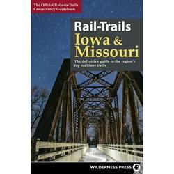 Rail-Trails: Rail-Trails Iowa & Missouri : The Definitive Guide to the State's Top Multiuse Trails (Hardcover)