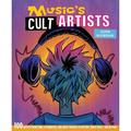 Music's Cult Artists : 100 Artists from Punk, Alternative, and Indie Through to Hip-Hop, Dance Music, and Beyond (Hardcover)