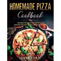 Homemade Pizza Cookbook : The Best Recipes and Secrets to Master the Art of Italian Pizza Making (Hardcover)