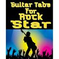 Guitar Tabs for a Rock Star : Amazing Guitar Tabs for all lovers of rock music, write your own rock music (Paperback)