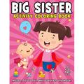 Big Sister Activity Coloring Book For Kids Ages 2-6 : Mazes, Dot To Dot, Word Search and More!: Big Sister Coloring & Activity Book, coloring books for kids ages 2-4 boys, Super Boys Activity Coloring Activity Book New Baby Siblings Workbooks (Paperback)