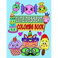 Cute dessert coloring book: Cute dessert Coloring Book with Fun, Easy and Relaxing dessert and sweet treats Coloring books (cake, ice cream, donuts, cupcakes and More!), cool crafts for kids, gifts fo