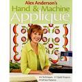 Alex Anderson's Hand & Machine Applique: 6 Techniques, 7 Quilts, Full-Size Patterns (Other)
