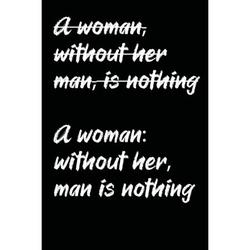 (A woman, without her man, is nothing) A woman : without her, man is nothing: A Grammatically Correct Feminist's Notebook - 120 pages, 6x9 (Paperback)