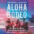 Aloha Rodeo: Three Hawaiian Cowboys, the World's Greatest Rodeo, and a Hidden History of the American West (Audiobook)