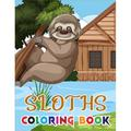 Sloths Coloring Book : Adult Funny Sloth Coloring Books with Lazy Sloths, Adorable Sloths, Funny Sloths, Silly Sloths, and More! Unique Design for Relaxation and Stress (Paperback)