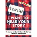 Dear Dad. I Want To Hear Your Story : A Guided Memory Journal to Share The Stories, Memories and Moments That Have Shaped Dad's Life - 7 x 10 inch (Paperback)