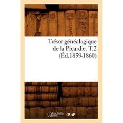 Histoire: Trésor généalogique de la Picardie. T.2 (Éd.1859-1860) (Paperback)