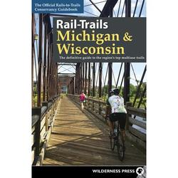 Rail-Trails: Rail-Trails Michigan & Wisconsin : The Definitive Guide to the Region's Top Multiuse Trails (Paperback)