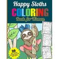 Happy Sloth Coloring Book for Women : 30 Girl-Themed Sloth Coloring Pages for Sloth Lovers Cute Sloths, Lazy Sloths, Adorable Sloths, Funny Sloths, Silly Sloths Coloring Book for Young Girls That Will Love Sloths (Paperback)