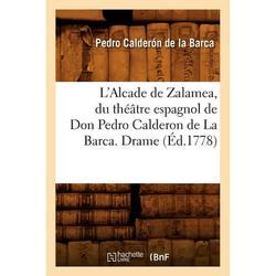 Litterature: L'Alcade de Zalamea, du théâtre espagnol de Don Pedro Calderon de La Barca. Drame (Éd.1778) (Paperback)