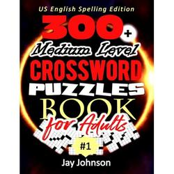 300+ Medium Level Crossword Puzzles for Adults - US English Spelling! : A Unique Crossword Puzzle Book For Adults Medium Difficulty Based On Contemporary US English Spelling Words As Crossword Puzzle Book For Adults Large Print Medium Difficulty Vol....