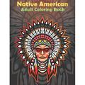 Native American Adult Coloring Book : This Coloring Book Helps Reduce Stress, Anxiety, and More. Great Birthday, Anniversary, Appreciation, Thank You, and Holiday Gifts Idea for Indian American / Native American. (Paperback)