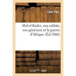 Histoire: Abd-el-Kader, nos soldats, nos généraux et la guerre d'Afrique (Paperback)