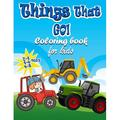 Things That GO! Coloring Book For kids Ages 2-4 4-6 6-8: Fun and Educational Coloring Book for Kids Ages Ages 2-4 4-6 6-8, Big And Fun Coloring pages of things that go: of things that go: Planes, Truc
