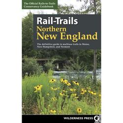 Rail-Trails: Rail-Trails Northern New England : The Definitive Guide to Multiuse Trails in Maine, New Hampshire, and Vermont (Hardcover)