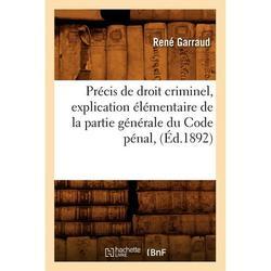 Sciences Sociales: Précis de droit criminel, explication élémentaire de la partie générale du Code pénal, (Éd.1892) (Paperback)
