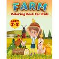 Farm Coloring Book For Kids: Super Fun Coloring Pages of Animals on the Farm - Cow, Horse, Chicken, Pig, and Many, A Cute Farm Animal Coloring Book for Kids Ages 3-5 (Paperback)