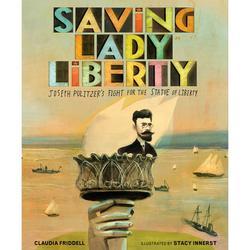 Saving Lady Liberty: Joseph Pulitzer's Fight for the Statue of Liberty : Joseph Pulitzer's Fight for the Statue of Liberty